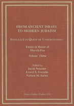 From Ancient Israel to Modern Judaism: Intellect in Quest of Understanding Vol. 3