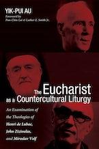 The Eucharist as a Countercultural Liturgy
