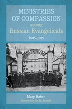 Ministries of Compassion among Russian Evangelicals, 1905–1929
