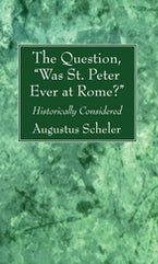 """The Question, """"Was St. Peter Ever at Rome?"""""""