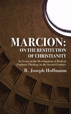 Marcion: On the Restitution of Christianity