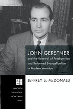 John Gerstner and the Renewal of Presbyterian and Reformed Evangelicalism in Modern America