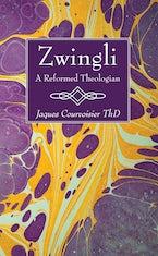Zwingli: A Reformed Theologian