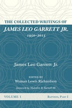 The Collected Writings of James Leo Garrett Jr., 1950–2015: Volume One