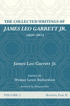 The Collected Writings of James Leo Garrett Jr., 1950–2015: Volume Two
