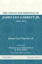 The Collected Writings of James Leo Garrett Jr., 1950–2015: Volume Four