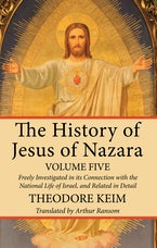The History of Jesus of Nazara, Volume Five