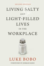 Living Salty and Light-filled Lives in the Workplace, Second Edition