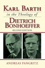 Karl Barth in the Theology of Dietrich Bonhoeffer