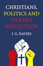 Christians, Politics and Violent Revolution
