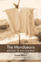 The Mandaeans—Baptizers of Iraq and Iran