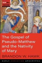 The Gospel of Pseudo-Matthew and the Nativity of Mary