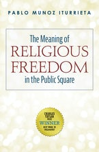 The Meaning of Religious Freedom in the Public Square