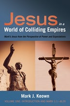 Jesus in a World of Colliding Empires, Volume One: Introduction and Mark 1:1—8:29