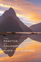 The Practice of Philosophy in Plato and Plotinus