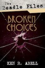 The Beadle Files: Broken Choices