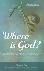 Where is God?: A Theology for the Here and Now, Volume One