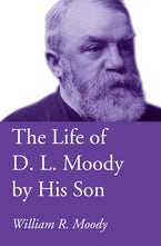 The Life of D. L. Moody by His Son