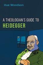 A Theologian's Guide to Heidegger
