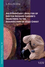 An Evidentiary Analysis of Doctor Richard Carrier's Objections to the Resurrection of Jesus Christ