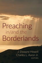 Preaching in/and the Borderlands