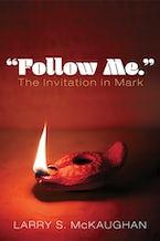 """""""Follow Me."""" The Invitation in Mark"""