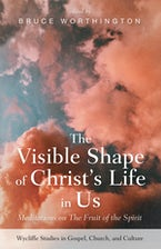 The Visible Shape of Christ's Life in Us
