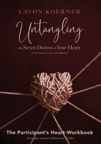 Untangling the Seven Desires of Your Heart, The Participant's Heart Workbook