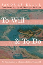 To Will & To Do: An Introduction to Christian Ethics, Volume II