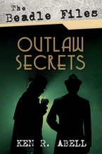The Beadle Files: Outlaw Secrets