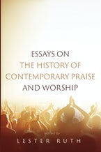 Essays on the History of Contemporary Praise and Worship