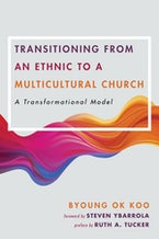 Transitioning from an Ethnic to a Multicultural Church