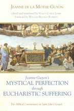 Jeanne Guyon's Mystical Perfection through Eucharistic Suffering