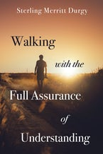 Walking with the Full Assurance of Understanding