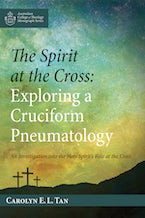 The Spirit at the Cross: Exploring a Cruciform Pneumatology