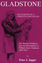 Gladstone: The Making of a Christian Politician