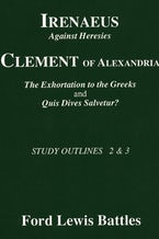 Irenaeus' 'Against Heresies' and Clement of Alexandria's 'The Exhortation to the Greeks' and 'Quis Dives Salvetur?'