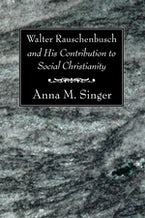 Walter Rauschenbusch and His Contribution to Social Christianity