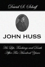 John Huss:  is Life Teachings and Death After 500 Years