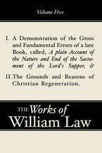 A Demonstration of the Errors of a Late Book and The Grounds and Reasons of Christian Regeneration, Volume 5