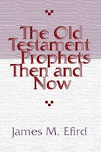 The Old Testament Prophets Then and Now