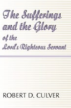 The Sufferings and the Glory of The Lord's Righteous Servant