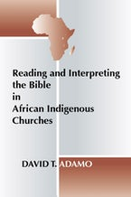 Reading and Interpreting the Bible in African Indigenous Churches