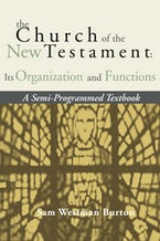 The Church of the New Testament: Its Organization and Functions