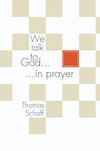 We Talk to God in Prayer
