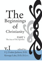 The Beginnings of Christianity: The Acts of the Apostles