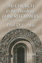 The Church in the Theology of the Reformers