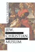 Jew, Christian, Muslim: Faithful Unification or Fateful Trifurcation?