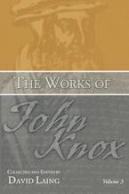 The Works of John Knox, Volume 3: Earliest Writings 1548-1554