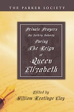 Private Prayers Put Forth by Authority During the Reign of Queen Elizabeth